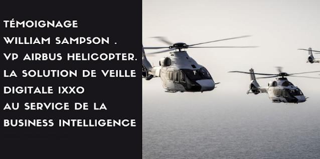 17h30 à 18h15. Témoignage William Sampson . VP Airbus Helicopter. La solution de veille digitale IXXO au service de la business intelligence