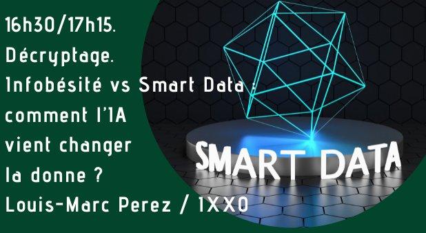 16h30/17h15. Décryptage.  Infobésité vs Smart Data : comment l'IA vient changer la donne ?